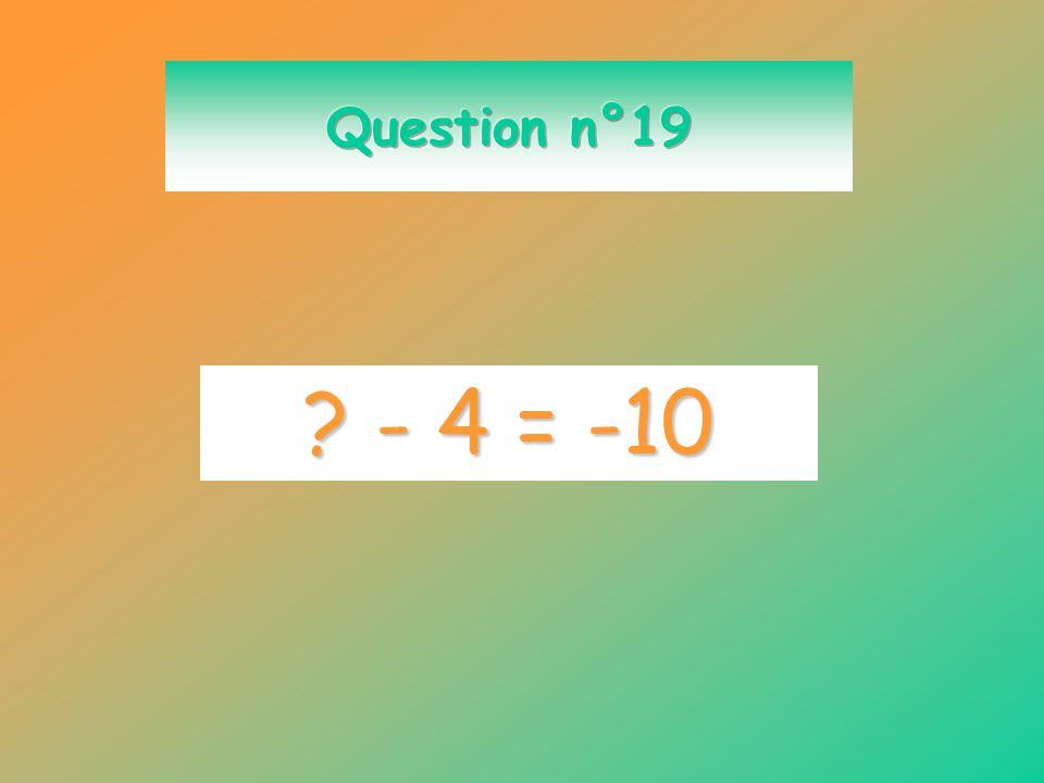 Question n°19 - 4 = -10