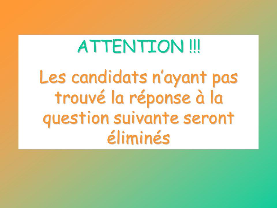 ATTENTION !!! Les candidats n'ayant pas trouvé la réponse à la question suivante seront éliminés