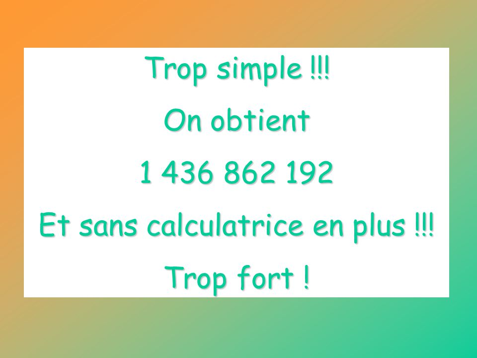 Et sans calculatrice en plus !!!
