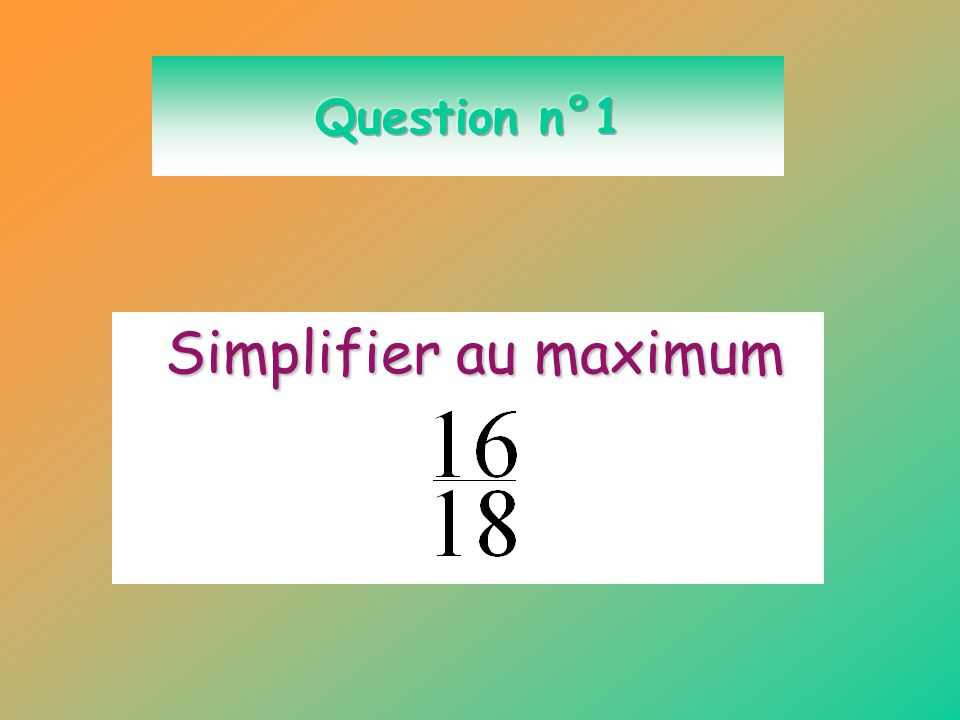 Question n°1 Simplifier au maximum