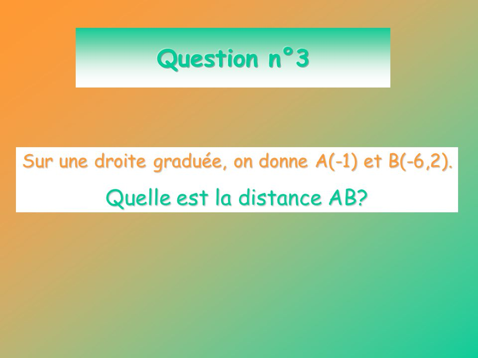 Question n°3 Quelle est la distance AB