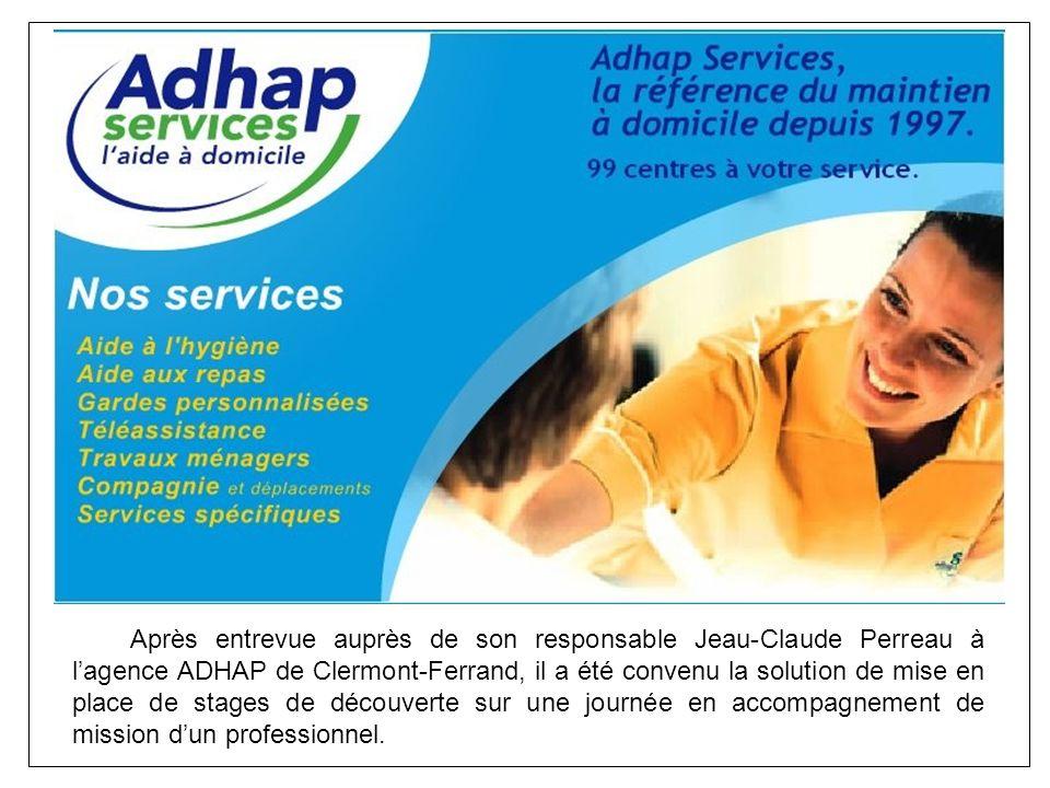 Après entrevue auprès de son responsable Jeau-Claude Perreau à l'agence ADHAP de Clermont-Ferrand, il a été convenu la solution de mise en place de stages de découverte sur une journée en accompagnement de mission d'un professionnel.