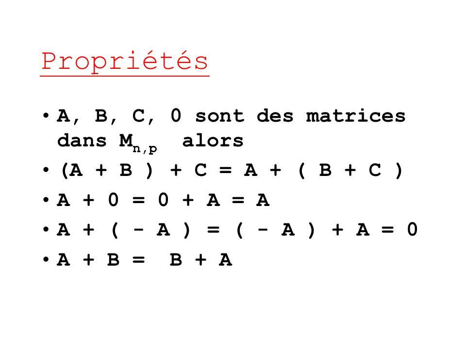 Propriétés A, B, C, 0 sont des matrices dans Mn,p alors