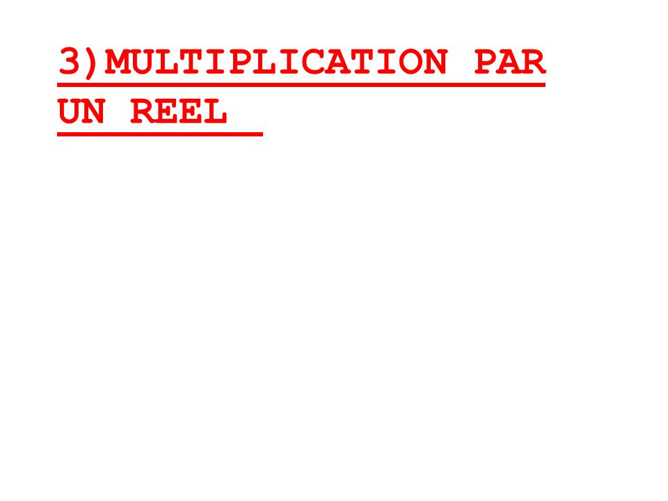 3)MULTIPLICATION PAR UN REEL