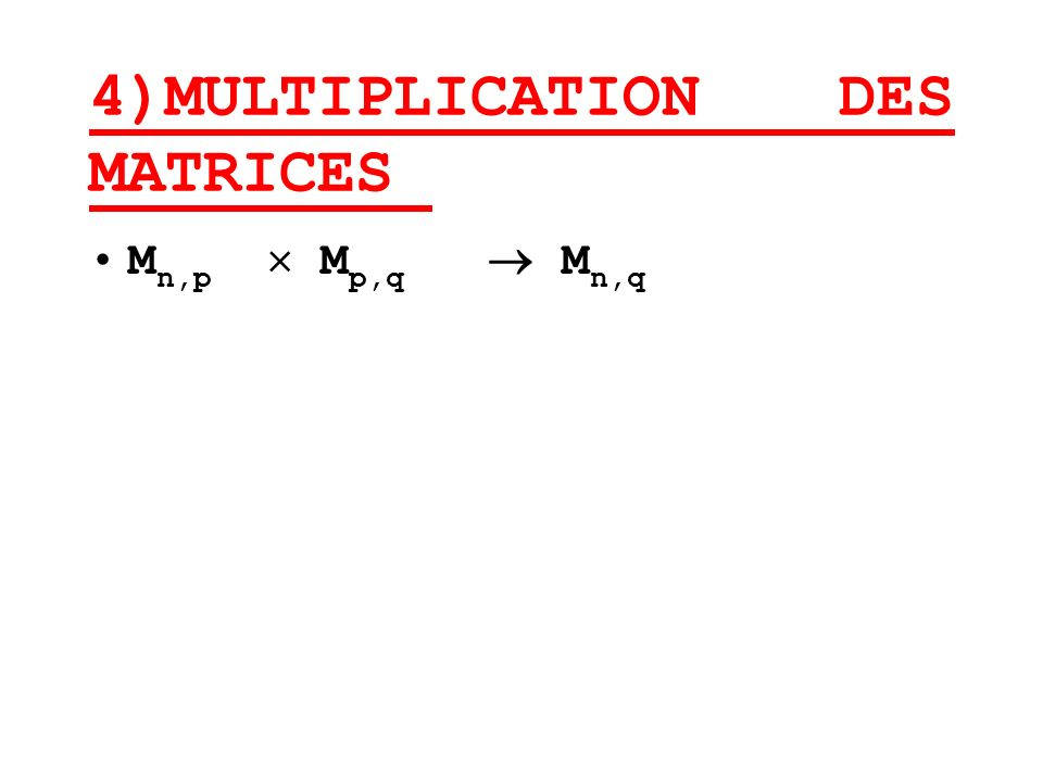 4)MULTIPLICATION DES MATRICES