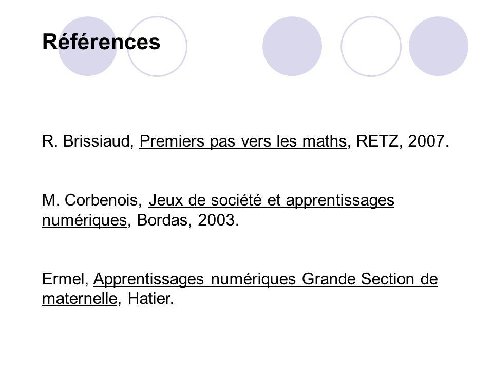 Références R. Brissiaud, Premiers pas vers les maths, RETZ, 2007.