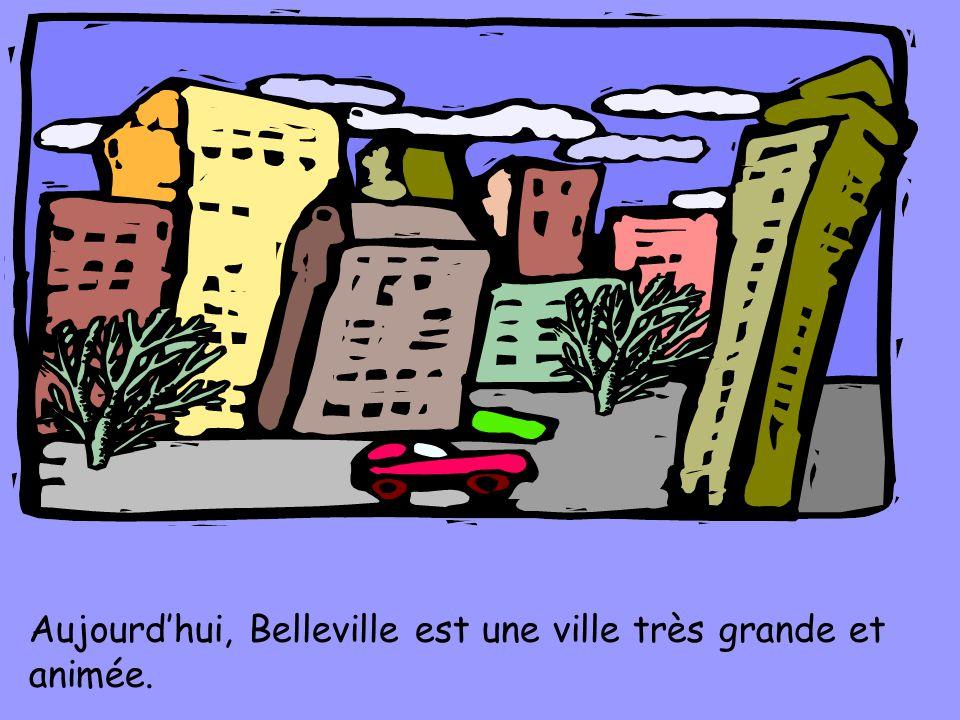 Aujourd'hui, Belleville est une ville très grande et animée.