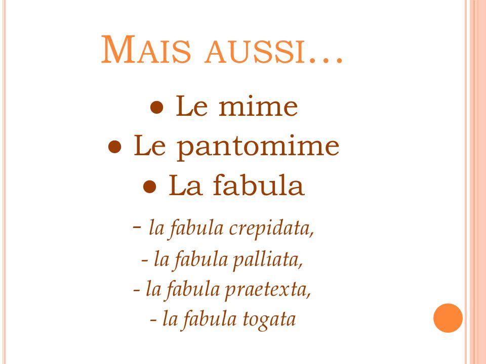 Mais aussi… ● Le mime ● Le pantomime ● La fabula
