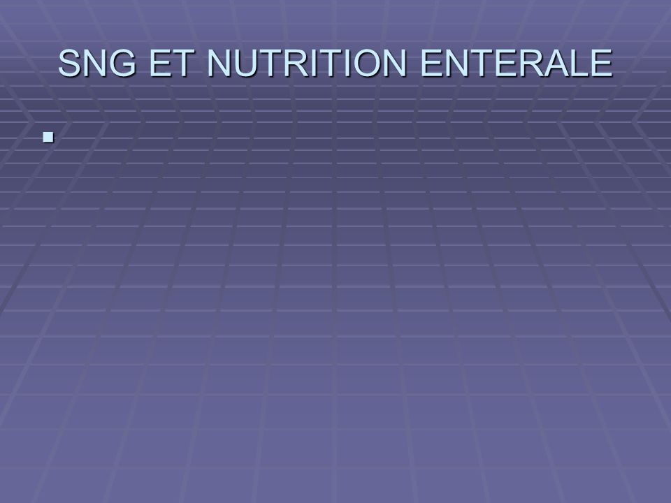 SNG ET NUTRITION ENTERALE