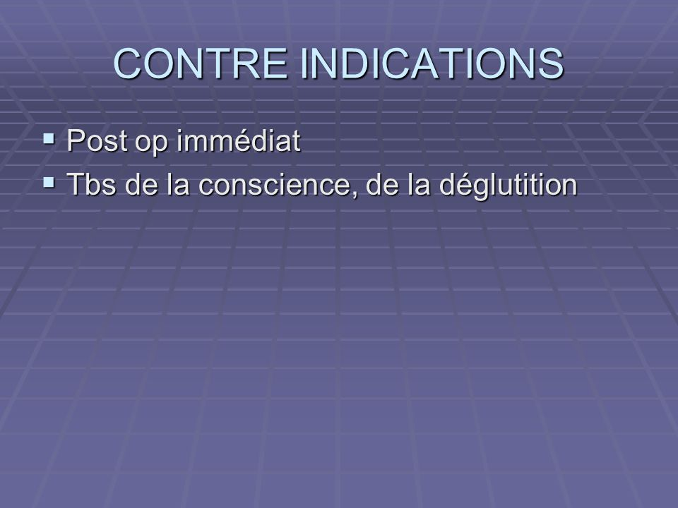 CONTRE INDICATIONS Post op immédiat