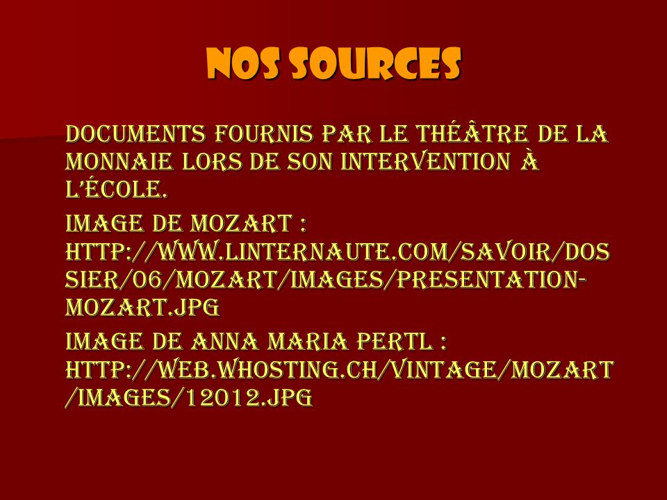 Nos sources Documents fournis par le Théâtre de la Monnaie lors de son intervention à l'école.