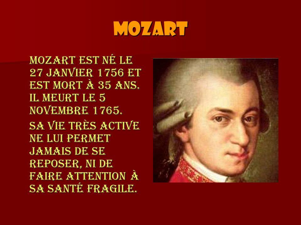 Mozart Mozart est né le 27 janvier 1756 et est mort à 35 ans. Il meurt le 5 novembre 1765.