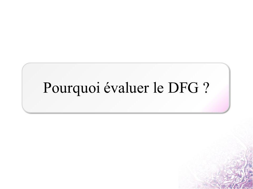 Pourquoi évaluer le DFG