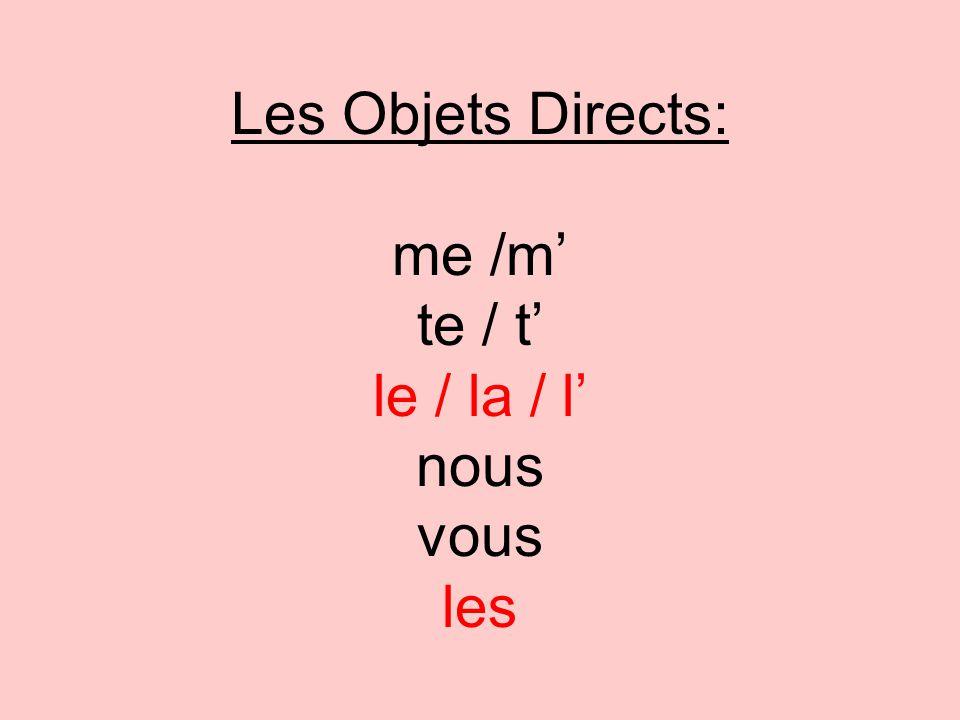 Les Objets Directs: me /m' te / t' le / la / l' nous vous les