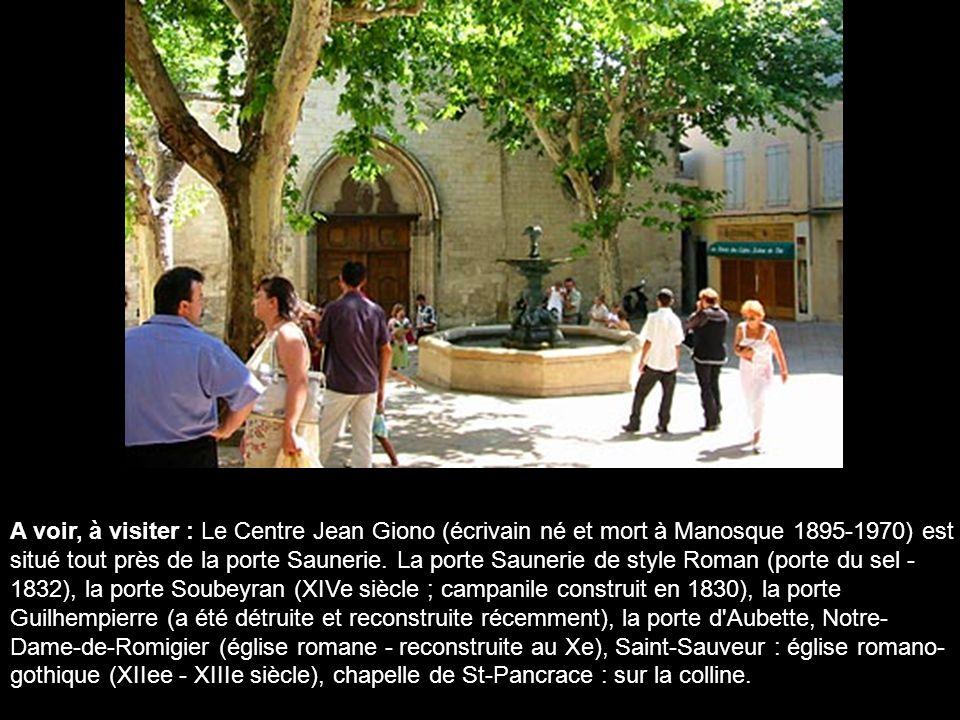 A voir, à visiter : Le Centre Jean Giono (écrivain né et mort à Manosque 1895-1970) est situé tout près de la porte Saunerie.