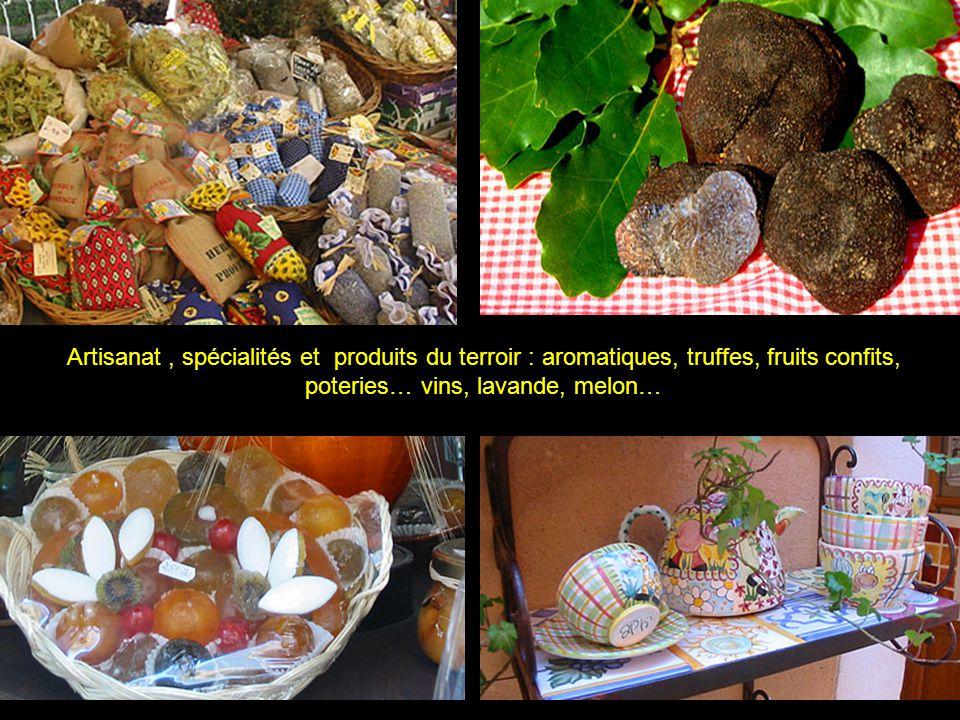 Artisanat , spécialités et produits du terroir : aromatiques, truffes, fruits confits, poteries… vins, lavande, melon…