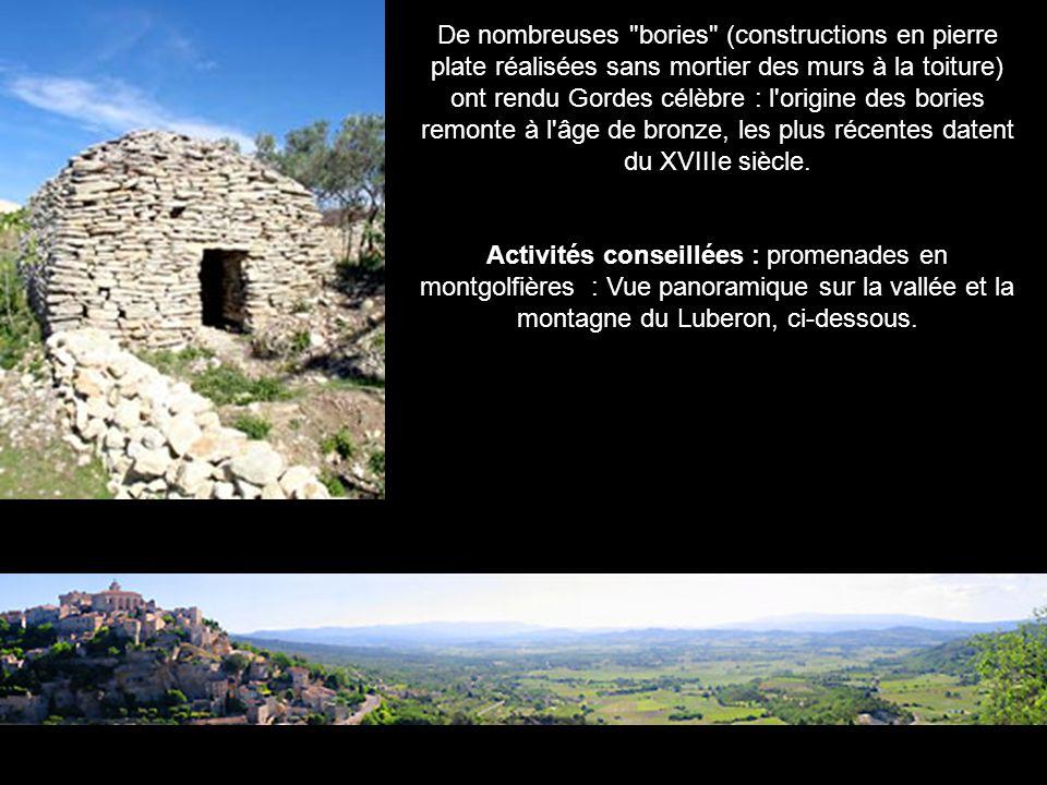 De nombreuses bories (constructions en pierre plate réalisées sans mortier des murs à la toiture) ont rendu Gordes célèbre : l origine des bories remonte à l âge de bronze, les plus récentes datent du XVIIIe siècle.