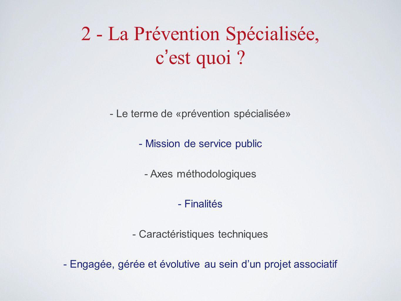 2 - La Prévention Spécialisée, c'est quoi