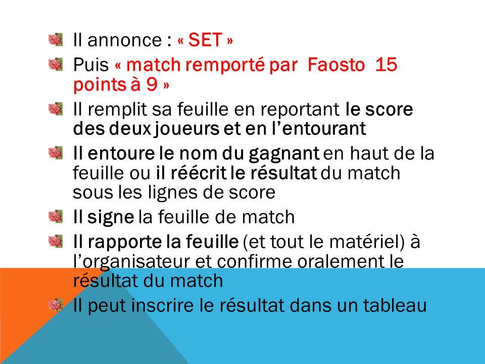 Il annonce : « SET » Puis « match remporté par Faosto 15 points à 9 »