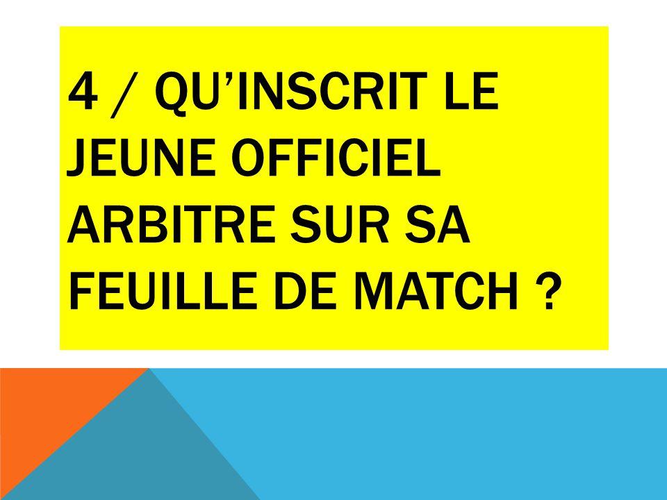 4 / QU'inscrit le jeune officiel arbitre sur sa feuille de match