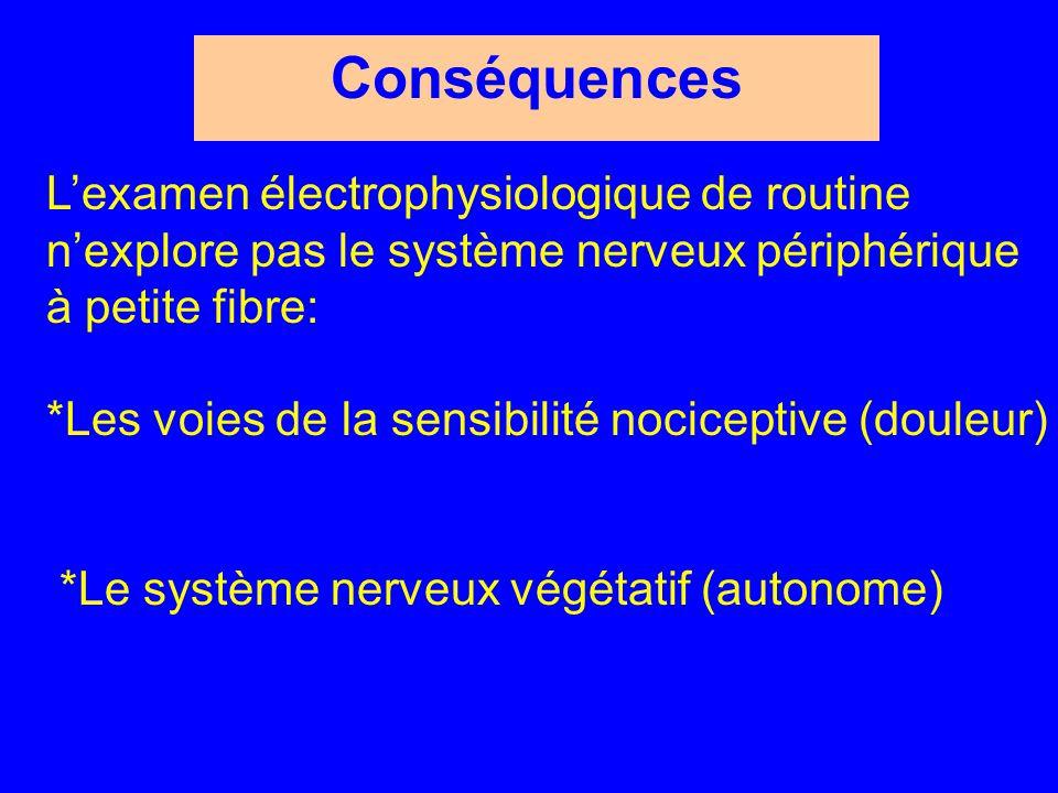 Conséquences L'examen électrophysiologique de routine n'explore pas le système nerveux périphérique à petite fibre: