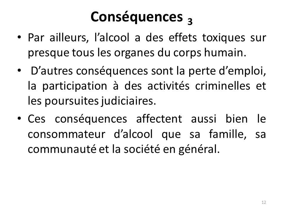 Conséquences 3 Par ailleurs, l'alcool a des effets toxiques sur presque tous les organes du corps humain.