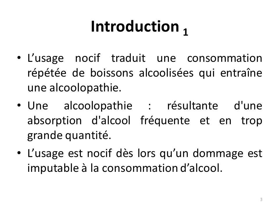 Introduction 1 L'usage nocif traduit une consommation répétée de boissons alcoolisées qui entraîne une alcoolopathie.