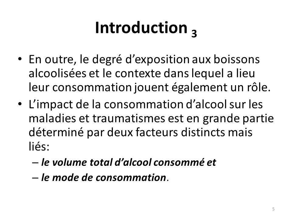 Introduction 3 En outre, le degré d'exposition aux boissons alcoolisées et le contexte dans lequel a lieu leur consommation jouent également un rôle.