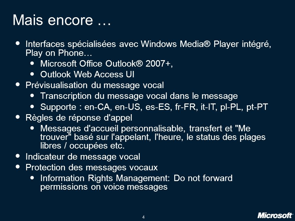 Mais encore … Interfaces spécialisées avec Windows Media® Player intégré, Play on Phone… Microsoft Office Outlook® 2007+,