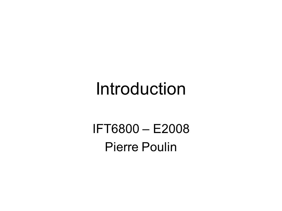 Introduction IFT6800 – E2008 Pierre Poulin
