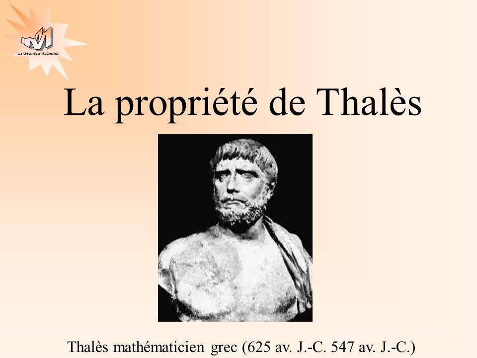La propriété de Thalès Thalès mathématicien grec (625 av. J.-C. 547 av. J.-C.)