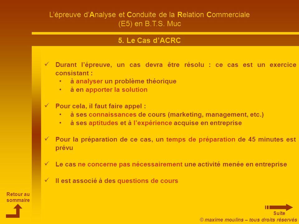 5. Le Cas d'ACRC Durant l'épreuve, un cas devra être résolu : ce cas est un exercice consistant : à analyser un problème théorique.