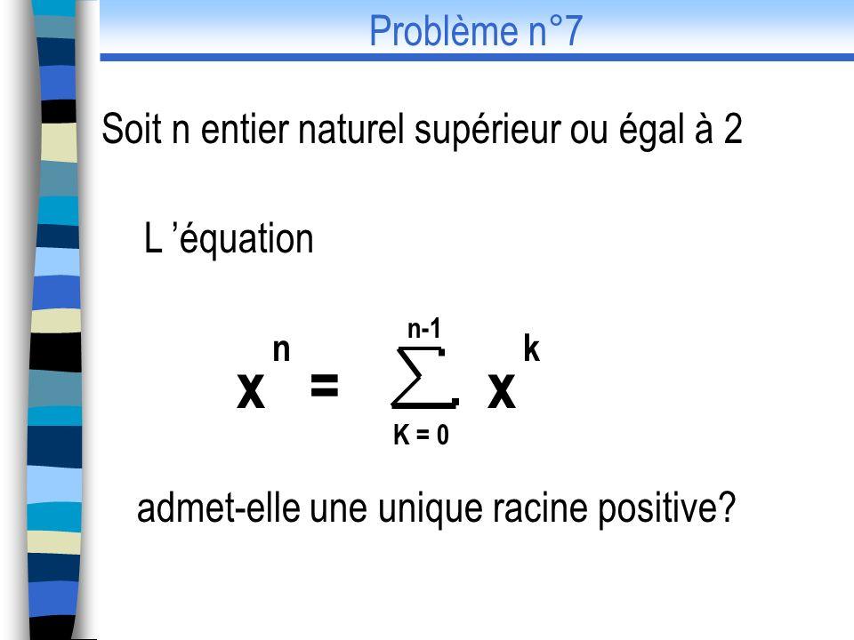 x = x Problème n°7 Soit n entier naturel supérieur ou égal à 2