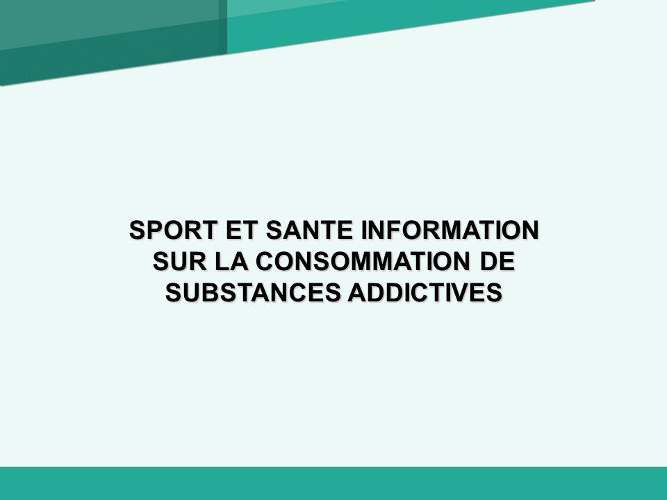 SPORT ET SANTE INFORMATION SUR LA CONSOMMATION DE SUBSTANCES ADDICTIVES