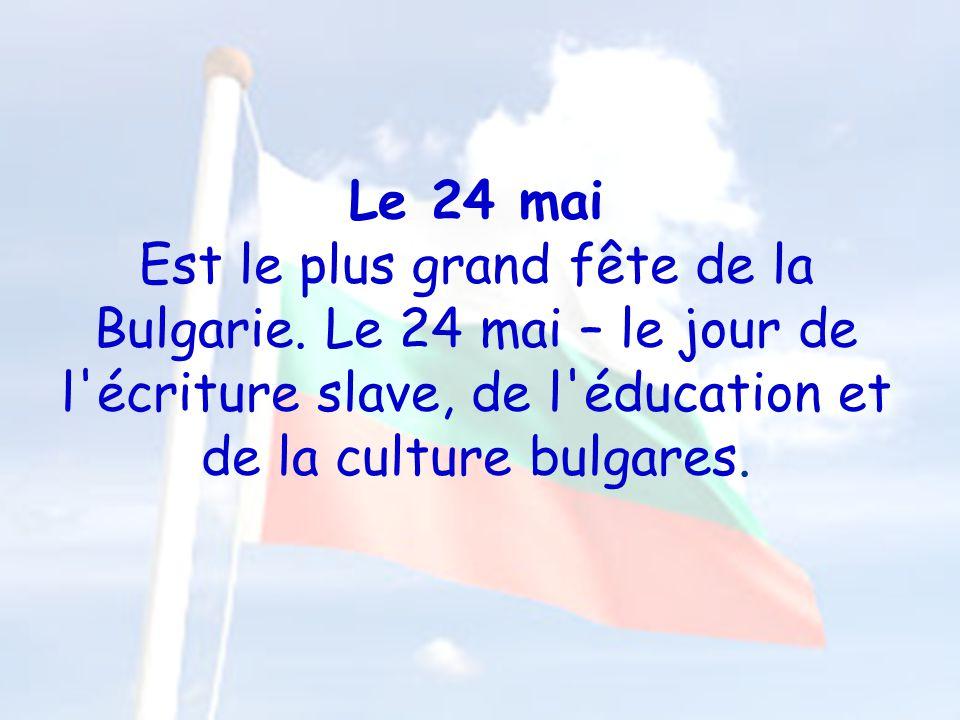 Le 24 mai Est le plus grand fête de la Bulgarie.