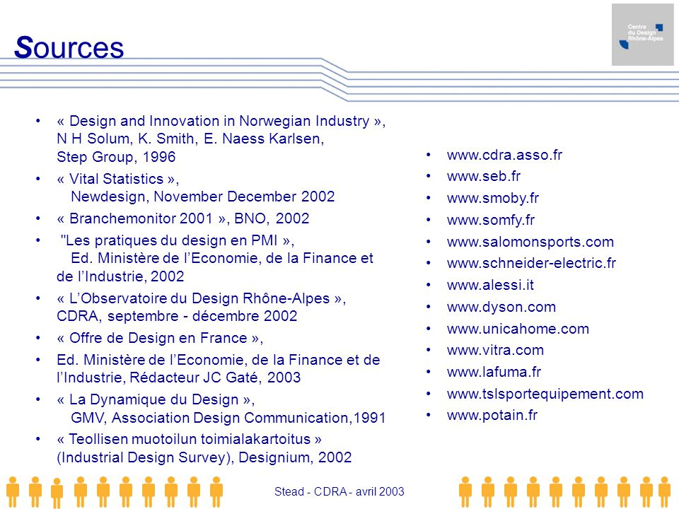 Stead - avril 03 Sources. « Design and Innovation in Norwegian Industry », N H Solum, K. Smith, E. Naess Karlsen, Step Group, 1996.