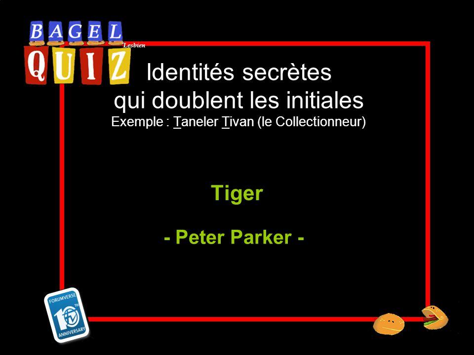 Identités secrètes qui doublent les initiales Exemple : Taneler Tivan (le Collectionneur)