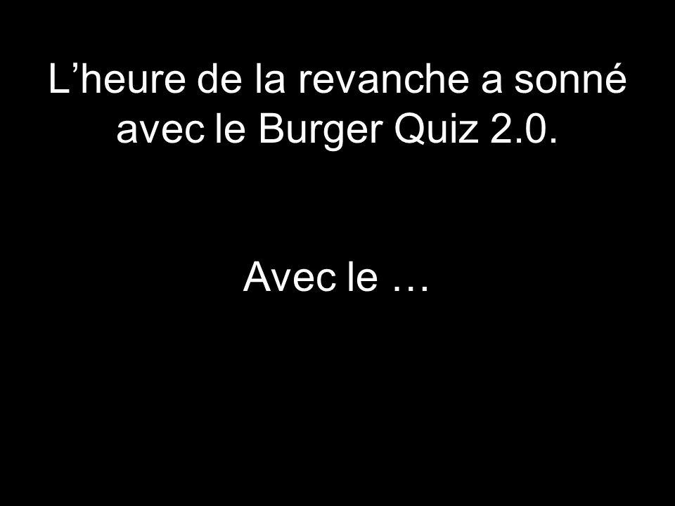 L'heure de la revanche a sonné avec le Burger Quiz 2.0. Avec le …