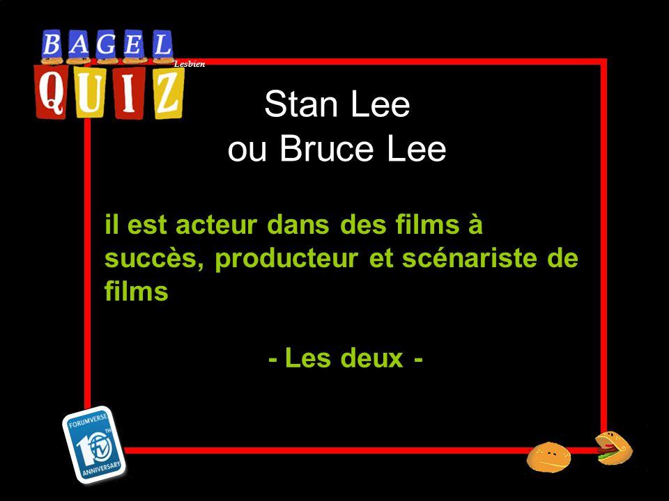 Stan Lee ou Bruce Lee il est acteur dans des films à succès, producteur et scénariste de films.