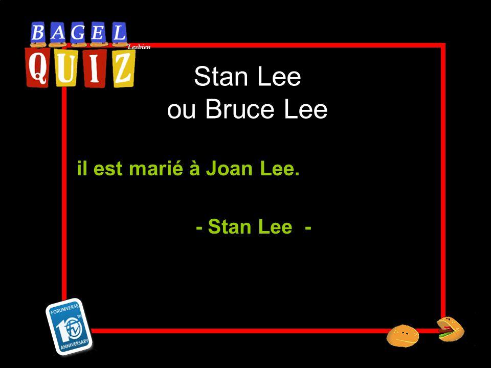 Stan Lee ou Bruce Lee il est marié à Joan Lee. - Stan Lee -