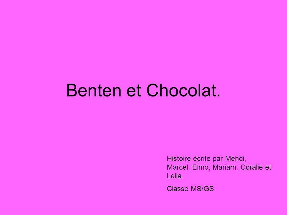Benten et Chocolat. Histoire écrite par Mehdi, Marcel, Elmo, Mariam, Coralie et Leila. Classe MS/GS