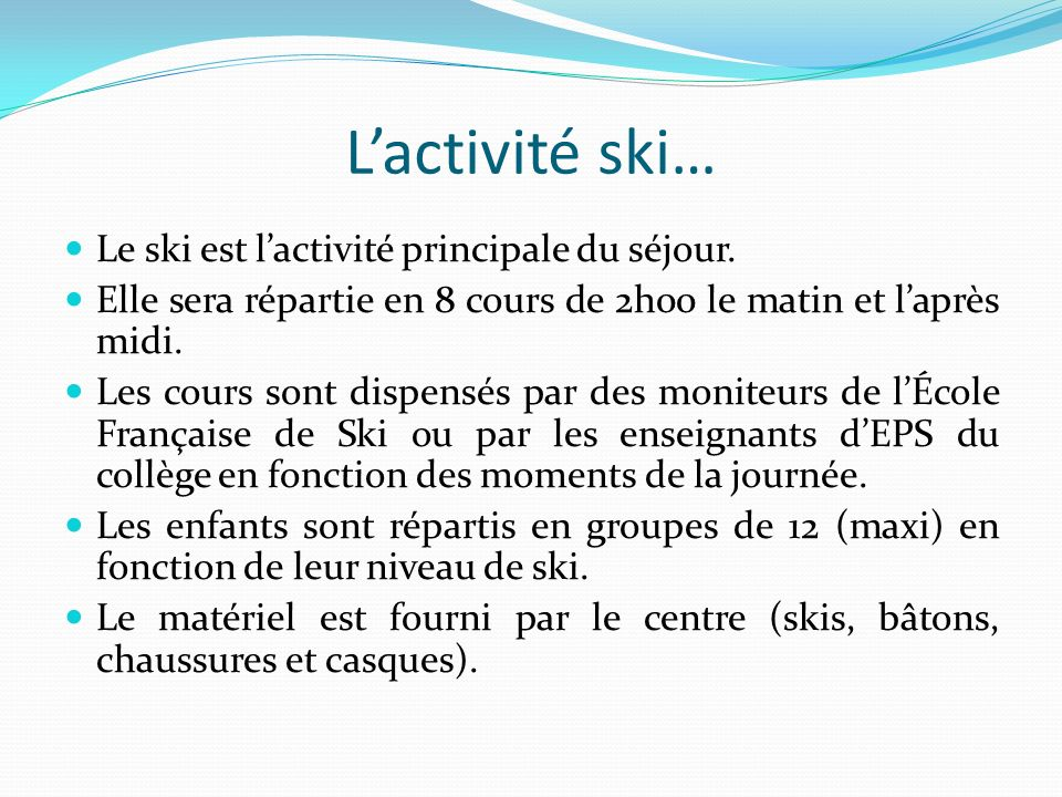 L'activité ski… Le ski est l'activité principale du séjour.
