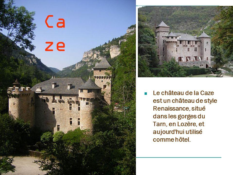 Caze Le château de la Caze est un château de style Renaissance, situé dans les gorges du Tarn, en Lozère, et aujourd hui utilisé comme hôtel.