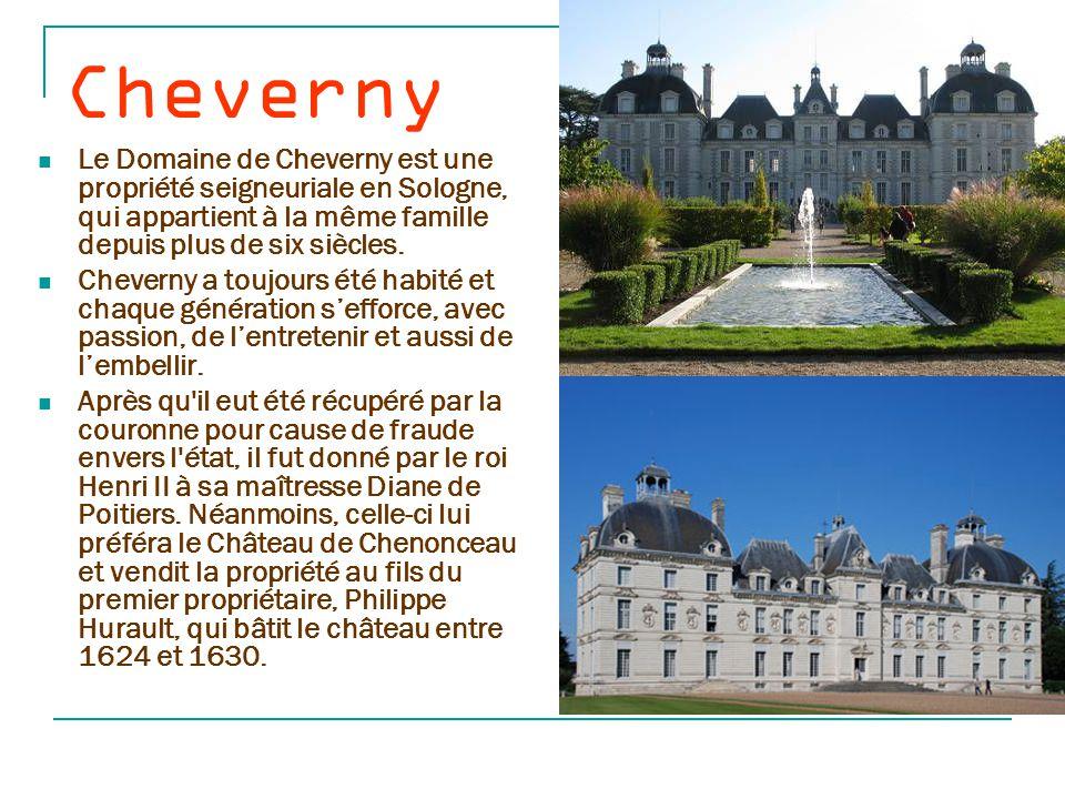 Cheverny Le Domaine de Cheverny est une propriété seigneuriale en Sologne, qui appartient à la même famille depuis plus de six siècles.