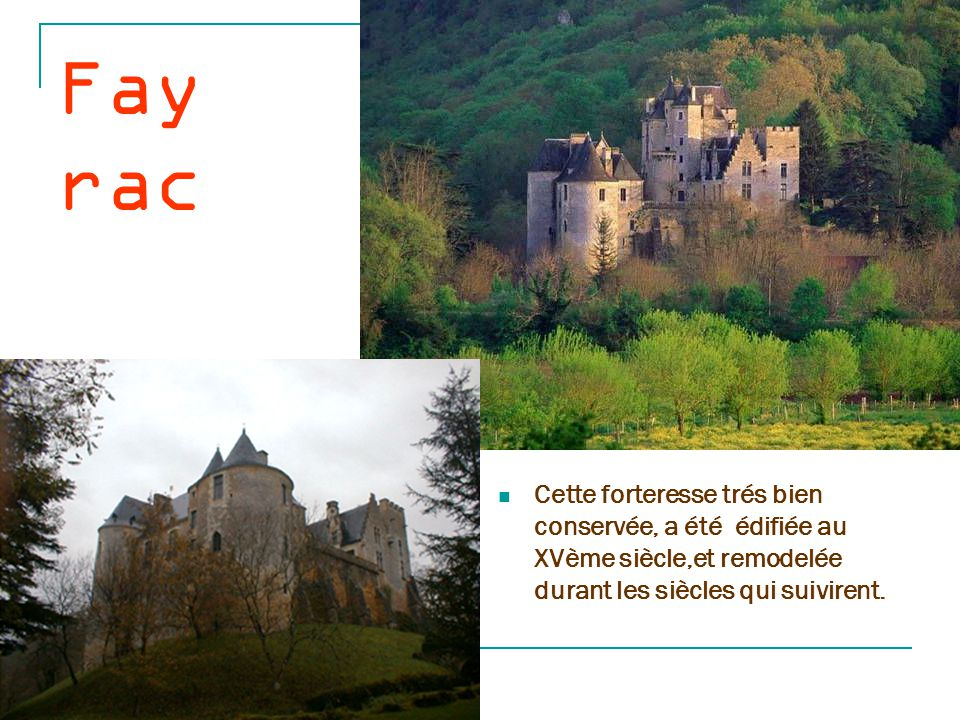 Fayrac Cette forteresse trés bien conservée, a été édifiée au XVème siècle,et remodelée durant les siècles qui suivirent.
