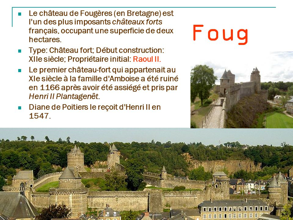 Le château de Fougères (en Bretagne) est l un des plus imposants châteaux forts français, occupant une superficie de deux hectares.