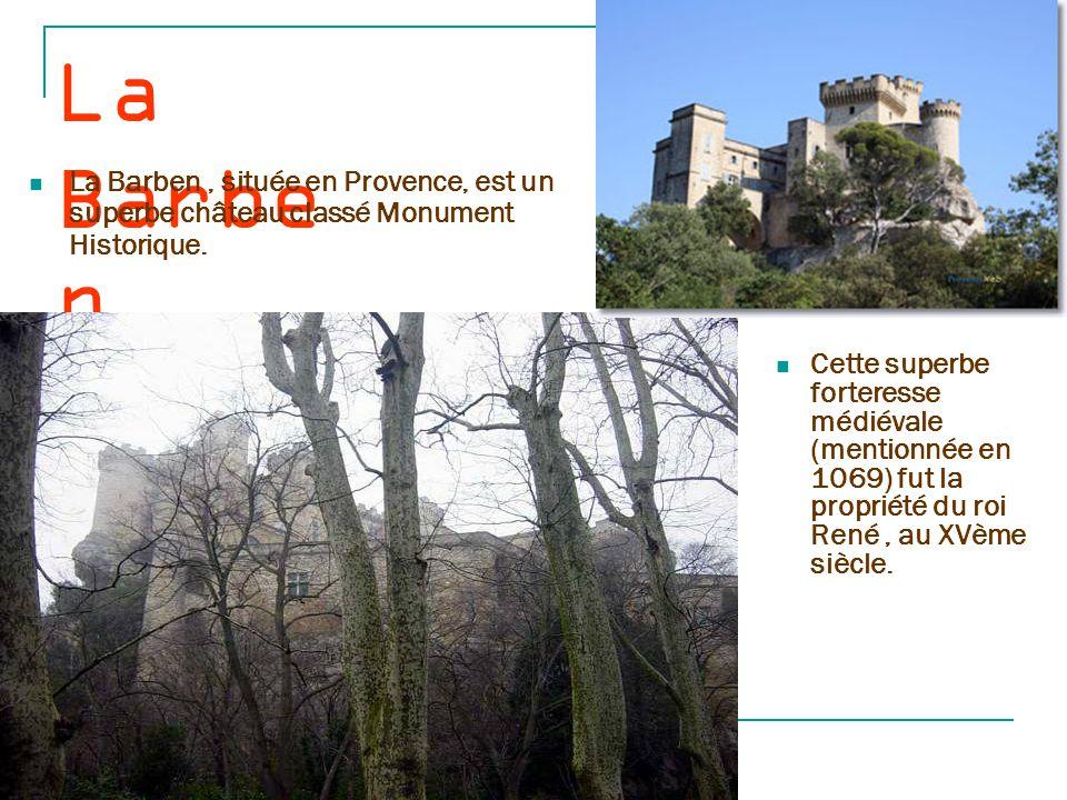 La Barben La Barben , située en Provence, est un superbe château classé Monument Historique.