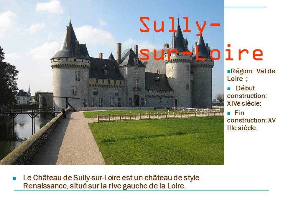 Sully-sur-Loire Région : Val de Loire ; Début construction: XIVe siècle; Fin construction: XVIIIe siècle.