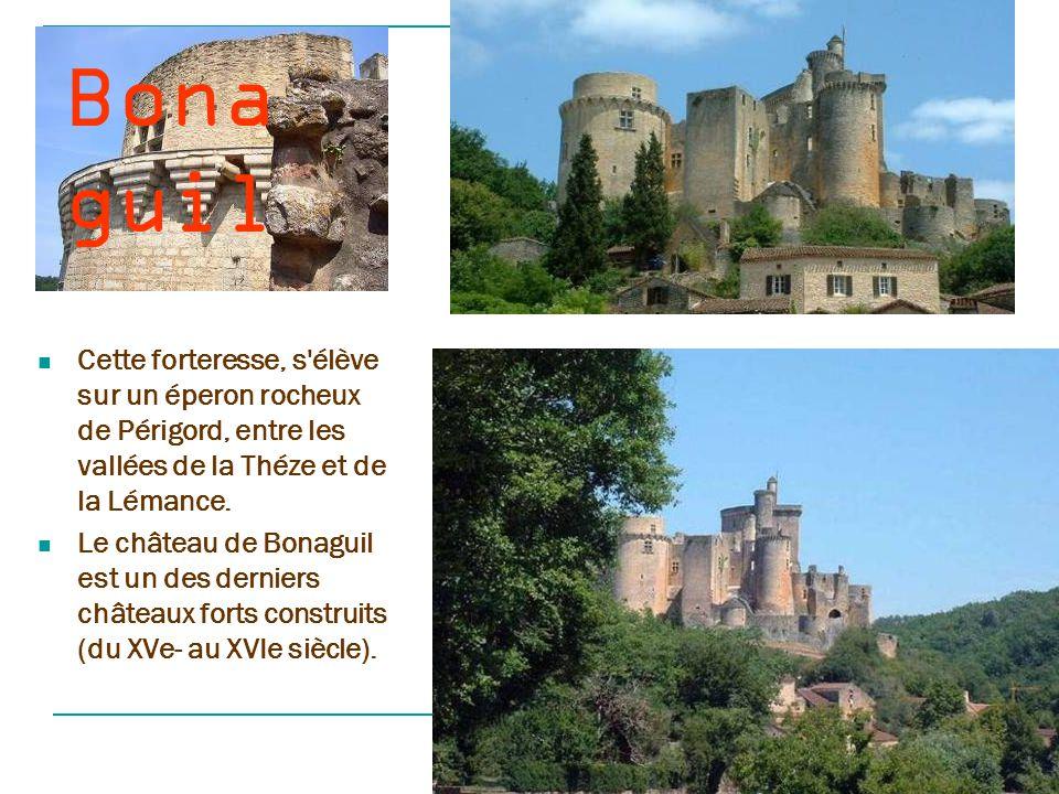 Bonaguil Cette forteresse, s élève sur un éperon rocheux de Périgord, entre les vallées de la Théze et de la Lémance.