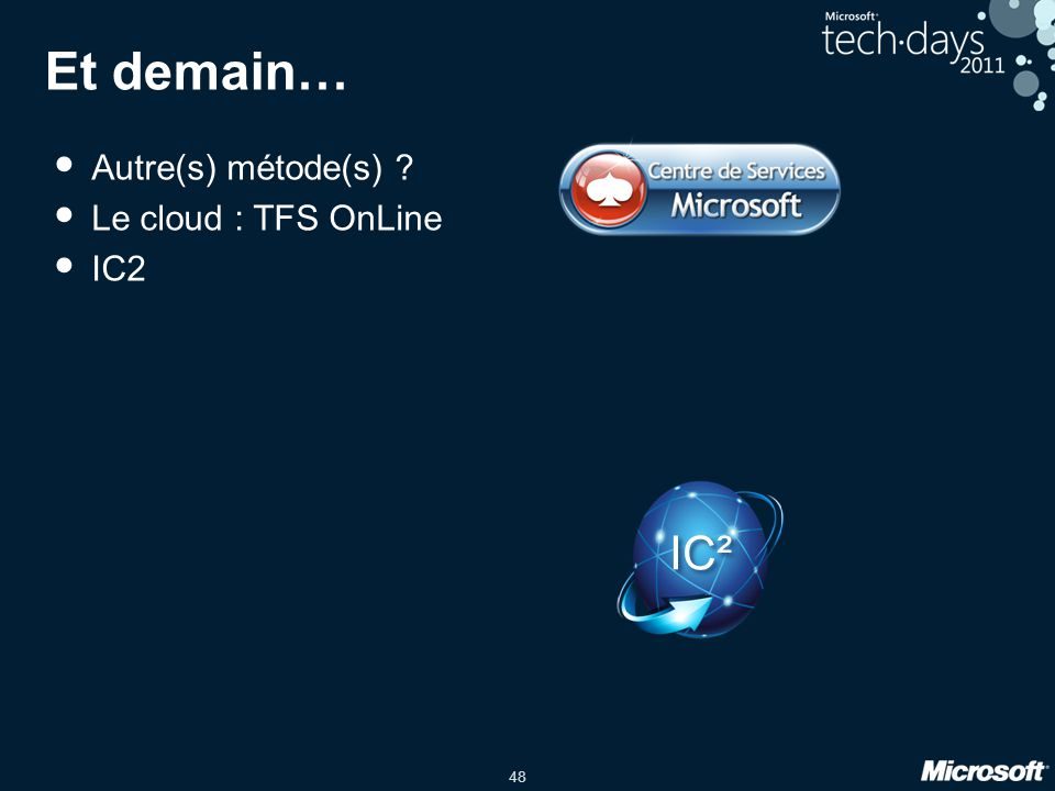 Et demain… Autre(s) métode(s) Le cloud : TFS OnLine IC2 IC²